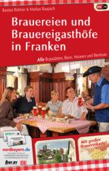 Brauereien und Brauereigasthöfe in Franken (2. Auflage, 2013)