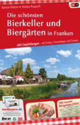 Die schönsten Bierkeller und Biergärten in Franken (5. Auflage, 2013)