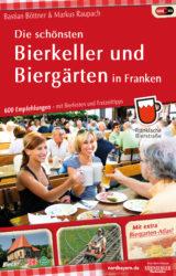 Die schönsten Bierkeller und Biergärten in Franken (6. Auflage, 2017)