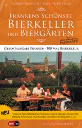 Frankens schönste Bierkeller und Biergärten (3. Auflage, 2008)