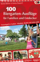 100 Biergarten-Ausflüge für Familien und Entdecker (2. Auflage, 2018)