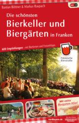 Die schönsten Bierkeller und Biergärten in Franken (7. Auflage, 2019)